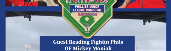 High Hopes: Phillies Minor League Rundown w Fightin Phils OF Mickey Moniak