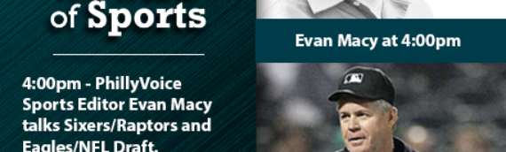 Heart of Sports w guests Evan Macy on Sixers/Eagles & Gary Darling on Umps Care – 4/26/19